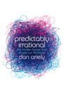 Predictably Irrational: The Hidden Forces that Shape Our Decisions - eBook