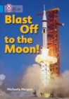 Blast Off to the Moon : Band 04/Blue - Book