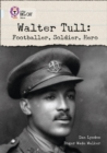 Walter Tull: Footballer, Soldier, Hero : Band 17/Diamond - Book
