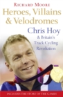 Heroes, Villains and Velodromes: Chris Hoy and Britain's Track Cycling Revolution - eBook