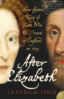 After Elizabeth: The Death of Elizabeth and the Coming of King James (Text Only) - eBook