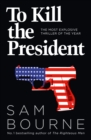 To Kill the President : The Most Explosive Thriller of the Year - Book