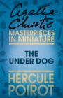 The Under Dog: A Hercule Poirot Short Story - eBook