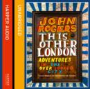 This Other London : Adventures in the Overlooked City - eAudiobook