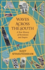 Waves Across the South : A New History of Revolution and Empire - Book
