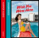 Wish You Were Here! : The Lives, Loves and Friendships of the Butlin's Girls - eAudiobook