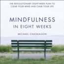 Mindfulness in Eight Weeks : The Revolutionary 8 Week Plan to Clear Your Mind and Calm Your Life - eAudiobook