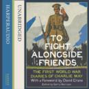 To Fight Alongside Friends : The First World War Diaries of Charlie May - eAudiobook