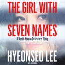 The Girl with Seven Names : A North Korean Defector's Story - eAudiobook