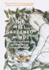 The Well Gardened Mind : Rediscovering Nature in the Modern World - Book