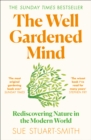 The Well Gardened Mind: Rediscovering Nature in the Modern World - eBook