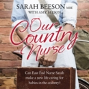 Our Country Nurse : Can East End Nurse Sarah Find a New Life Caring for Babies in the Country? - eAudiobook