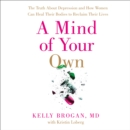 A Mind of Your Own : The Truth About Depression and How Women Can Heal Their Bodies to Reclaim Their Lives - eAudiobook