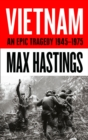 Vietnam : An Epic History of a Divisive War 1945-1975 - Book