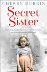 Secret Sister : From Nazi-Occupied Jersey to Wartime London, One Woman's Search for the Truth - Book