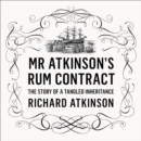 Mr Atkinson's Rum Contract : The Story of a Tangled Inheritance - eAudiobook
