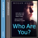 Who Are You? : With One Click She Found Her Perfect Man. and He Found His Perfect Victim. a True Story of the Ultimate Deception. - eAudiobook
