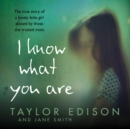 I Know What You Are : The True Story of a Lonely Little Girl Abused by Those She Trusted Most - eAudiobook