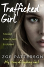 Trafficked Girl : Abused. Abandoned. Exploited. This is My Story of Fighting Back. - Book