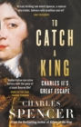 To Catch A King : Charles II's Great Escape - Book