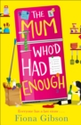 The Mum Who'd Had Enough : A Brand New Romantic Comedy for Summer 2018 from the Laugh-out-Loud Bestseller - Book