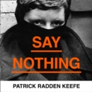 Say Nothing : A True Story of Murder and Memory in Northern Ireland - eAudiobook