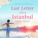 Last Letter from Istanbul : Escape with This Epic Holiday Read of Secrets and Forbidden Love - eAudiobook