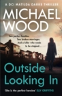 Outside Looking In: A darkly compelling crime novel with a shocking twist (DCI Matilda Darke Thriller, Book 2) - eBook