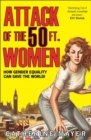 Attack of the 50 Ft. Women : How Gender Equality Can Save the World! - Book