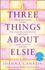 Three Things About Elsie : A Richard and Judy Book Club Pick 2018 - Book