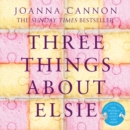 Three Things About Elsie: LONGLISTED FOR THE WOMEN'S PRIZE FOR FICTION 2018 - eAudiobook