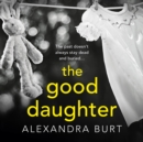 The Good Daughter : A Gripping, Suspenseful, Page-Turning Thriller - eAudiobook