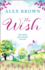 The Wish : The Most Heart-Warming Feel-Good Read You Need in 2018 - Book