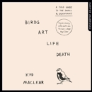 Birds Art Life Death : A Field Guide to the Small and Significant - eAudiobook