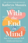 With the End in Mind: Dying, Death and Wisdom in an Age of Denial - eBook