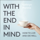 With the End in Mind: Dying, Death and Wisdom in an Age of Denial - eAudiobook