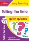 Telling the Time Quick Quizzes Ages 7-9 : KS2 Maths Home Learning and School Resources from the Publisher of Revision Practice Guides, Workbooks, and Activities. - Book