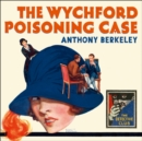 The Wychford Poisoning Case (Detective Club Crime Classics) - eAudiobook