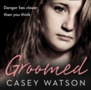 Groomed: Danger lies closer than you think - eAudiobook