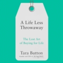 A Life Less Throwaway : The Lost Art of Buying for Life - eAudiobook