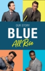 Blue: All Rise : Our Story - Book