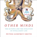 Other Minds : The Octopus and the Evolution of Intelligent Life - eAudiobook