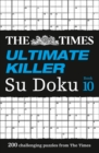 The Times Ultimate Killer Su Doku Book 10 : 200 of the Deadliest Su Doku Puzzles - Book