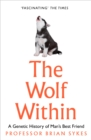 The Wolf Within : The Astonishing Evolution of Man's Best Friend - Book