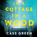 In a Cottage In a Wood: The gripping new psychological thriller from the bestselling author of The Woman Next Door - eAudiobook