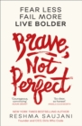 Brave, Not Perfect : Fear Less, Fail More and Live Bolder - Book