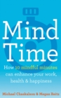 Mind Time : How Ten Mindful Minutes Can Enhance Your Work, Health and Happiness - Book