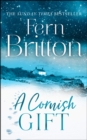 A Cornish Gift : Previously Published as an eBook Collection, Now in Print for the First Time with Exclusive Christmas Bonus Material from Fern - Book