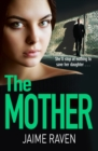 The Mother : A Shocking Thriller About Every Mother's Worst Fear... - Book