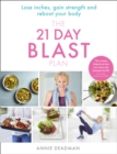 The 21 Day Blast Plan : Lose Weight, Lose Inches, Gain Strength and Reboot Your Body - Book